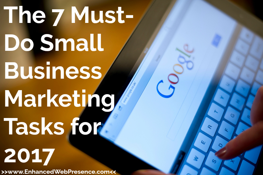 7 must do small business marketing tasks for 2017